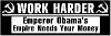 Work Harder Emperor Obama Needs Money