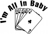 Poker Im All In Baby
