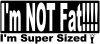 Im NOT Fat Im Super Sized Decal