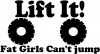 Lift It Fat Girls Cant Jump Off Road Decal