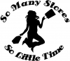 So Many Stores So Little Time Decal Girlie Car Truck Window Wall Laptop Decal Sticker