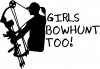 Girls Bow Hunt Too Hunting And Fishing car-window-decals-stickers
