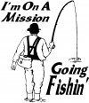 Im On A Mission Going Fishin