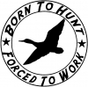 Born To Hunt Forced To Work Duck Hunter