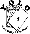YOLO You Only Live Once Gambling Poker