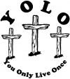 YOLO You Only Live Once Three Crosses