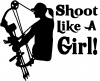 Shoot Like A Girl Bow Hunter Hunting And Fishing Car or Truck Window Decal