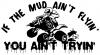 Mud Aint Flyin You Aint Tryin FourWheeler