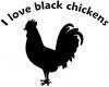 I Love Black Chickens  Car Truck Window Wall Laptop Decal Sticker