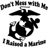 Dont Mess With Me I Raised A Marine Military Car Truck Window Wall Laptop Decal Sticker