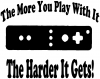 The More You Play With It Wii Video Games Funny Car Truck Window Wall Laptop Decal Sticker