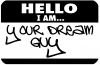 Hello I Am Your Dream Guy Funny Car Truck Window Wall Laptop Decal Sticker