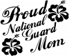 Proud National Guard Mom Hibiscus Flowers  Car Truck Window Wall Laptop Decal Sticker