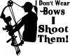 I Dont Wear Bows I Shoot Them  Car Truck Window Wall Laptop Decal Sticker