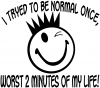 I Tryed To Be Normal Once Funny Car Truck Window Wall Laptop Decal Sticker