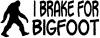 I Brake For BigFoot Sci Fi Car Truck Window Wall Laptop Decal Sticker