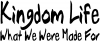 Kingdom Life What We Were Made For